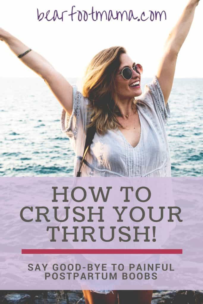Triumphant woman in front of body of water titled How to crush your thrush: Say good-bye to painful postpartum boobs. bearfootmama.com