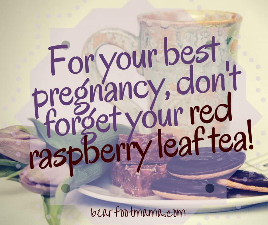 To have your best pregnancy, drink red raspberry leaf tea! It strengthens your uterus and preps your womb for birth.