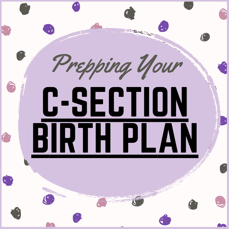 Get Your C-Section Birth Plan Ready to go!